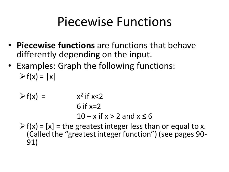 Piecewise Functions Piecewise functions are functions that behave differently depending on the input.