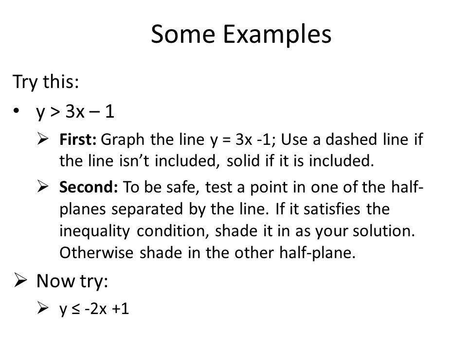 Some Examples Try this: y > 3x – 1 Now try: