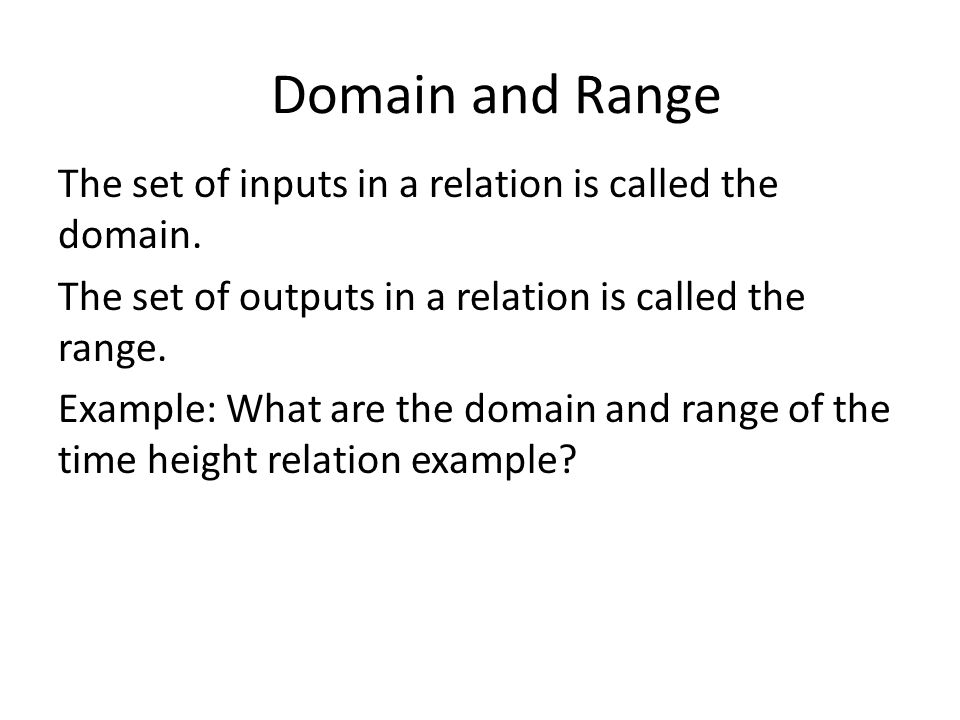 Domain and Range The set of inputs in a relation is called the domain.
