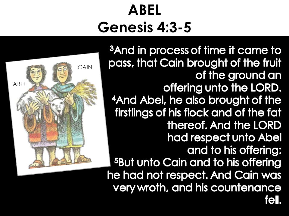 ABEL Genesis 4:3-5 3And in process of time it came to pass, that Cain brought of the fruit of the ground an.