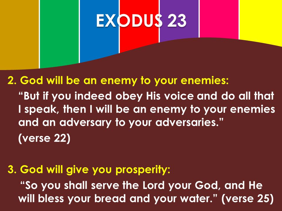 EXODUS 23 2. God will be an enemy to your enemies: