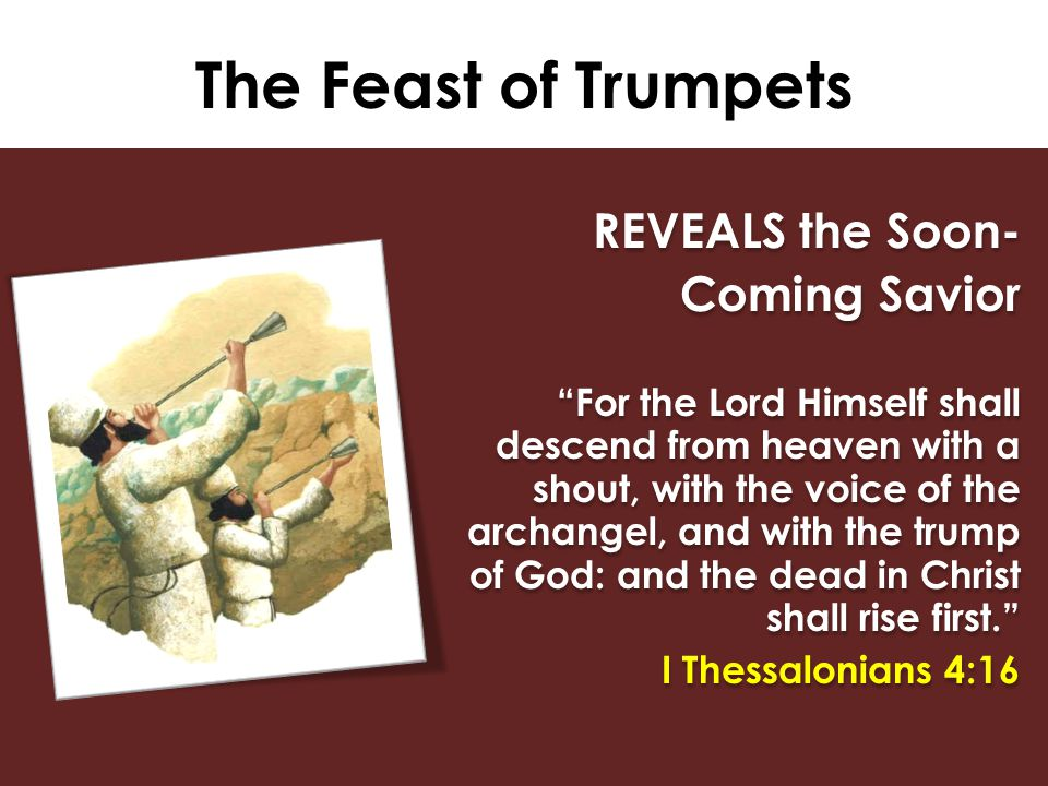 The Feast of Trumpets REVEALS the Soon- Coming Savior