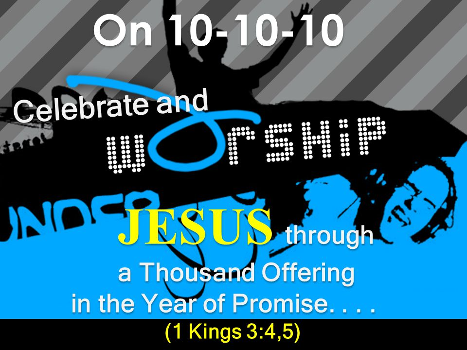 JESUS through On 10-10-10 Celebrate and a Thousand Offering