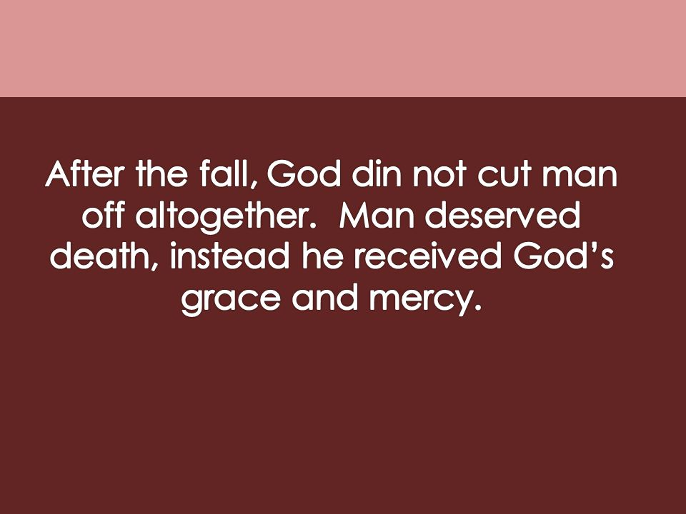 After the fall, God din not cut man off altogether