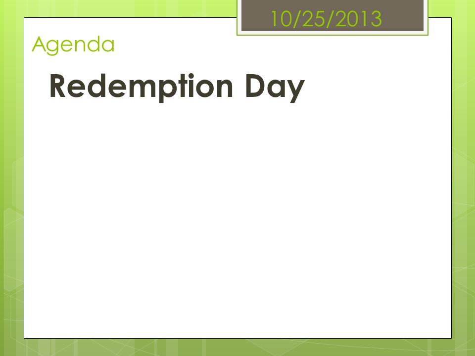 10/25/2013 Agenda Redemption Day