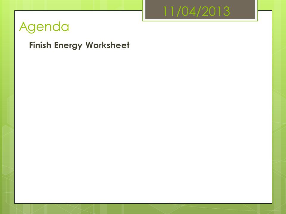 11/04/2013 Agenda Finish Energy Worksheet