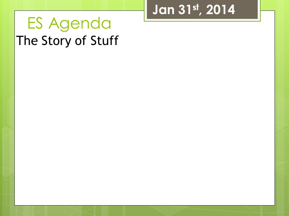 Jan 31st, 2014 ES Agenda The Story of Stuff