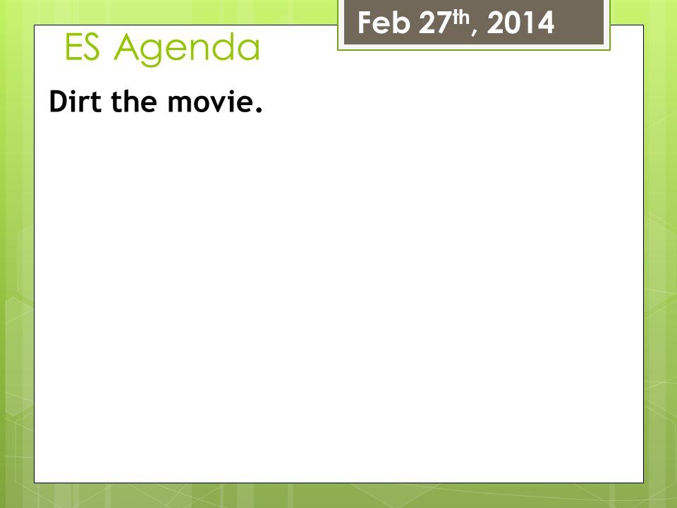 Feb 27th, 2014 ES Agenda Dirt the movie.