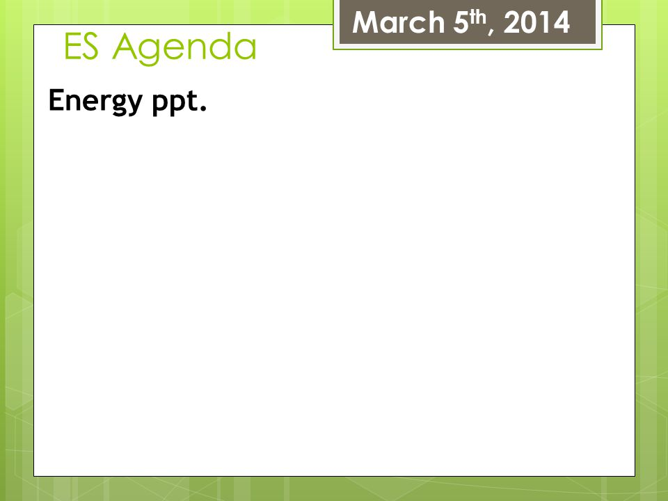 March 5th, 2014 ES Agenda Energy ppt.