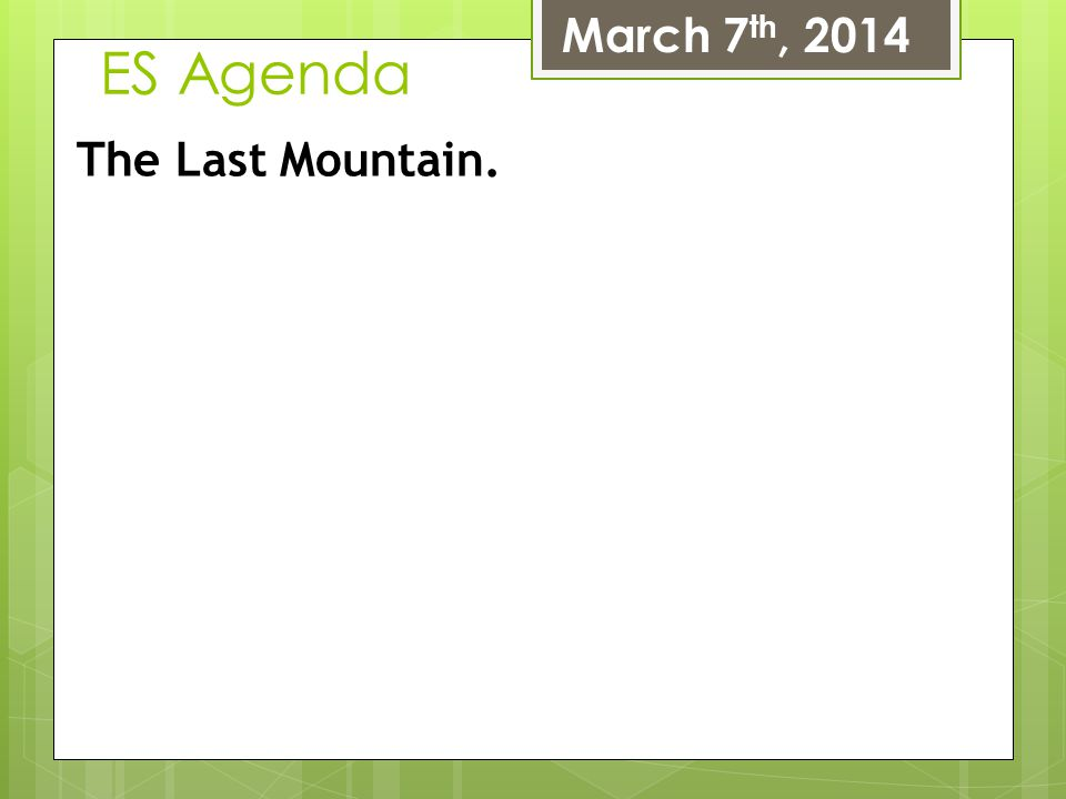 March 7th, 2014 ES Agenda The Last Mountain.