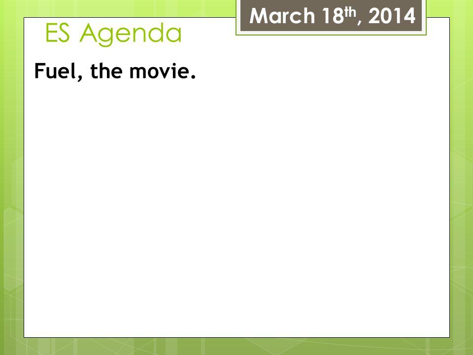 March 18th, 2014 ES Agenda Fuel, the movie.