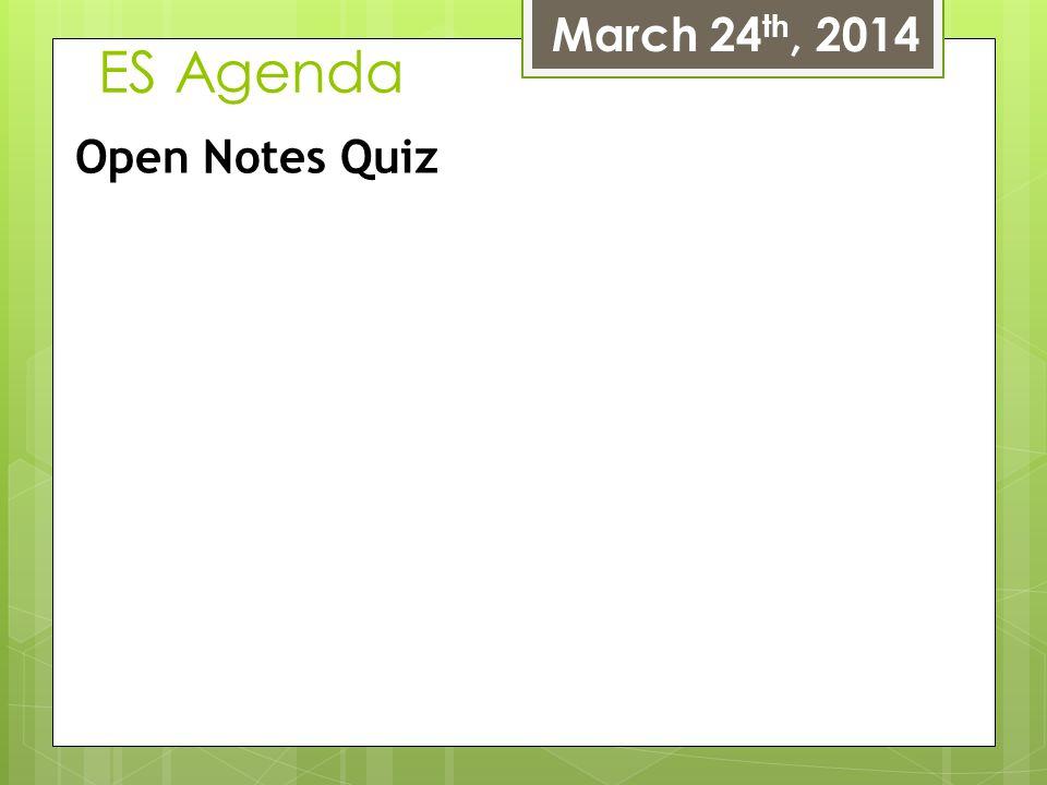 March 24th, 2014 ES Agenda Open Notes Quiz