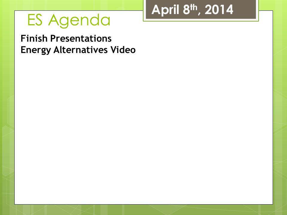 ES Agenda April 8th, 2014 Finish Presentations