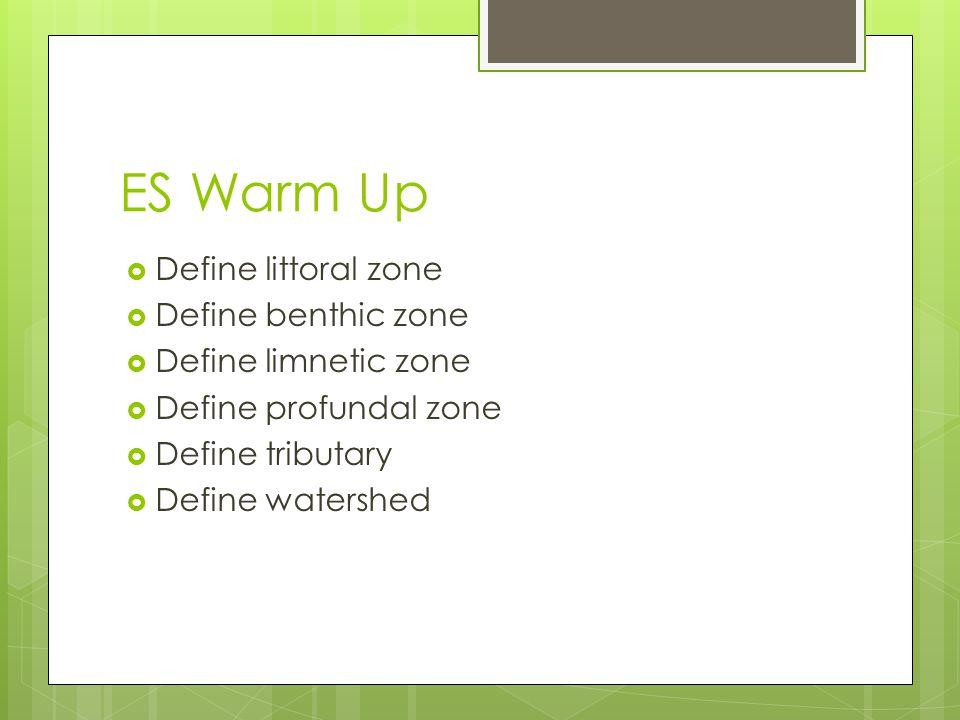 ES Warm Up Define littoral zone Define benthic zone