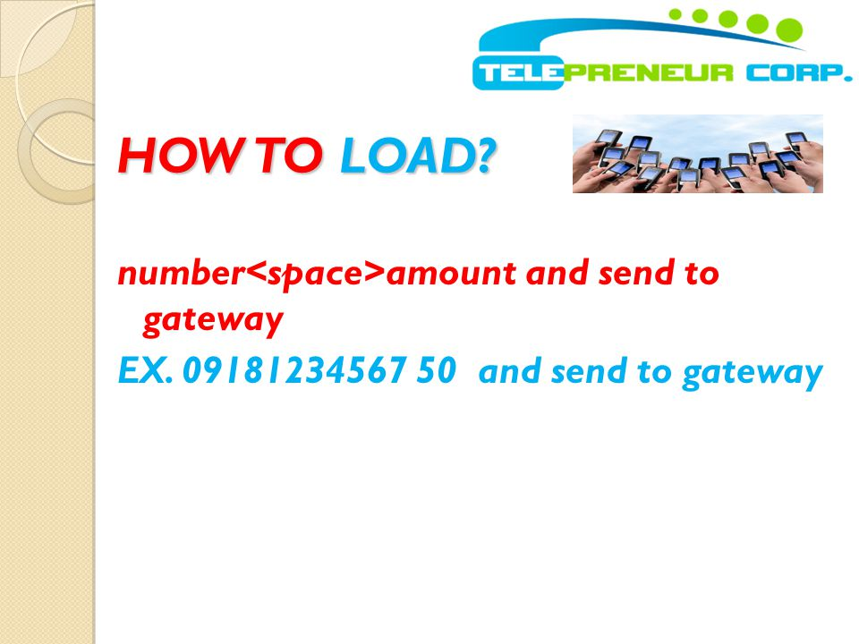 HOW TO LOAD number<space>amount and send to gateway EX. 09181234567 50 and send to gateway