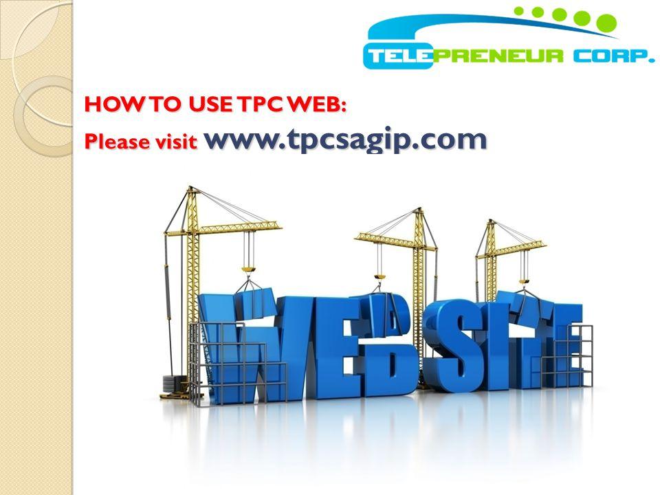 HOW TO USE TPC WEB: Please visit www.tpcsagip.com