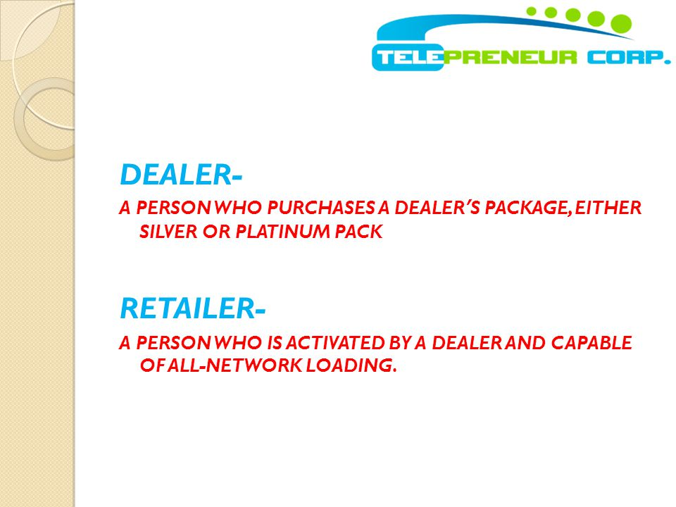 DEALER- A PERSON WHO PURCHASES A DEALER'S PACKAGE, EITHER SILVER OR PLATINUM PACK. RETAILER-