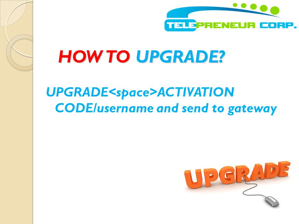 HOW TO UPGRADE UPGRADE<space>ACTIVATION CODE/username and send to gateway