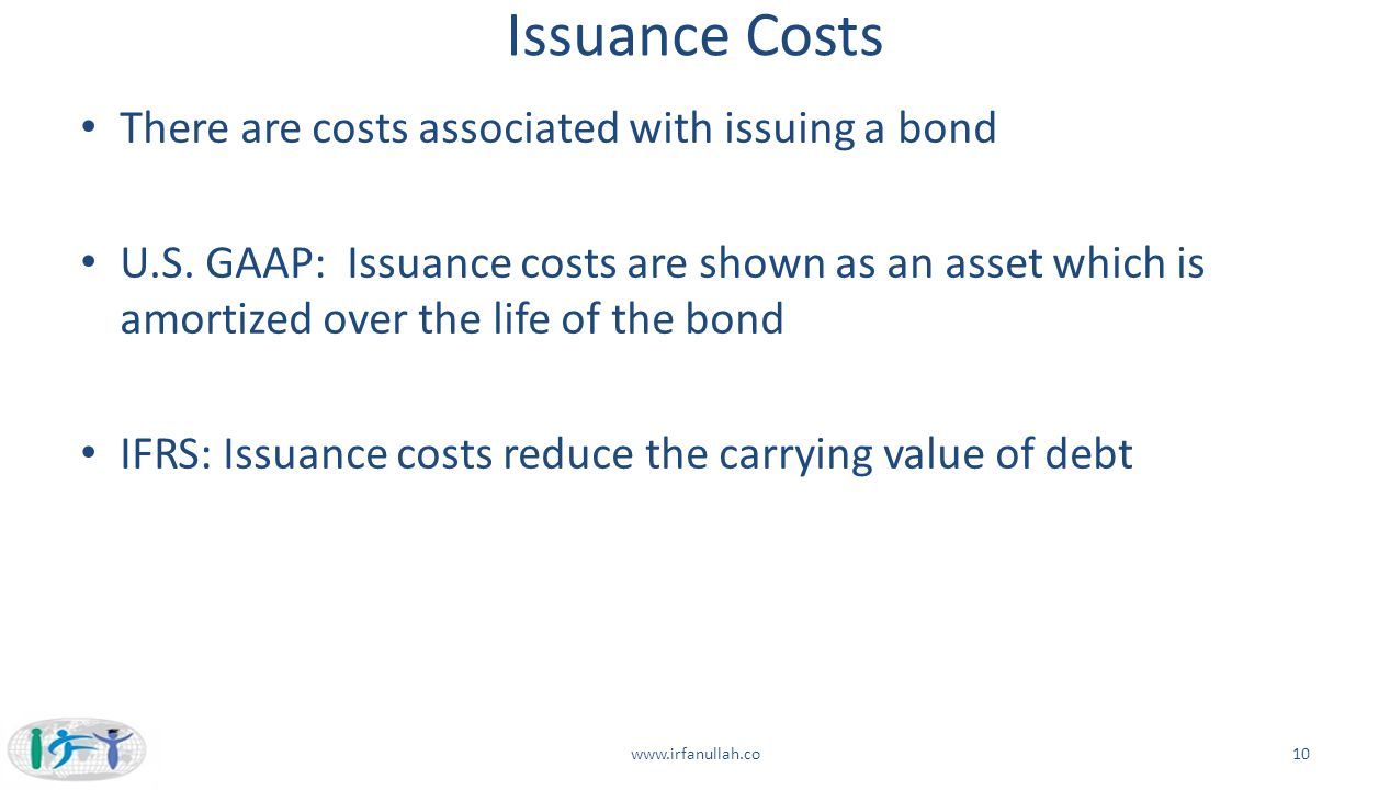 Issuance Costs There are costs associated with issuing a bond