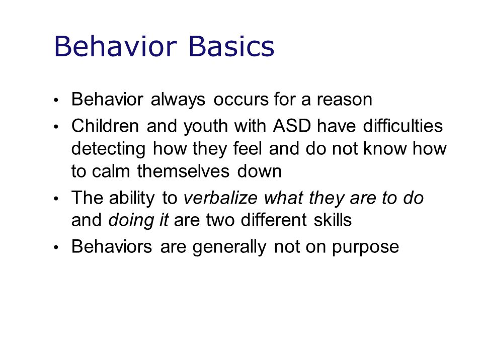 Behavior Basics Behavior always occurs for a reason