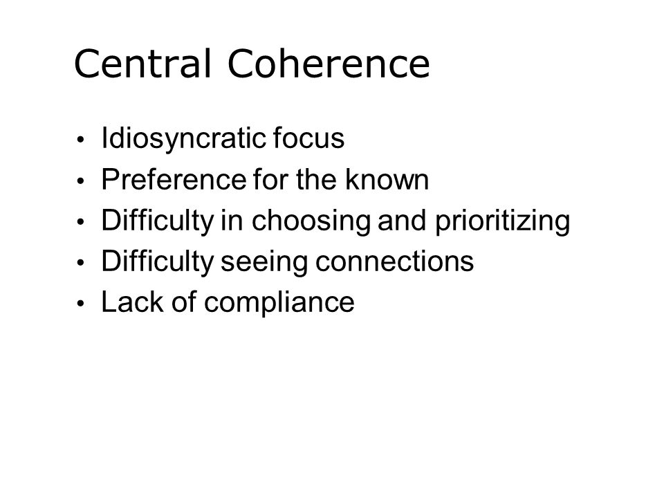 Central Coherence Idiosyncratic focus Preference for the known
