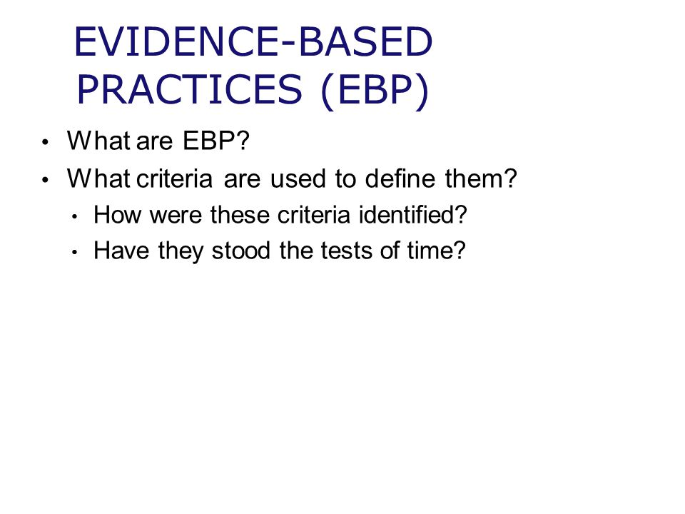 EVIDENCE-BASED PRACTICES (EBP)