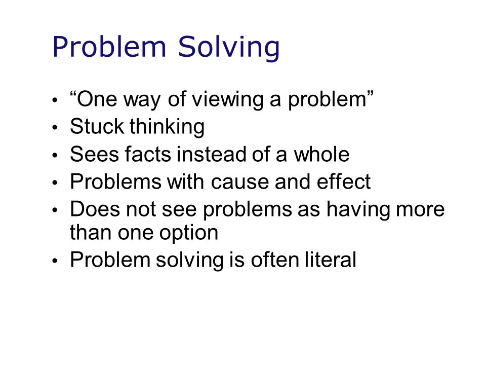 Problem Solving One way of viewing a problem Stuck thinking