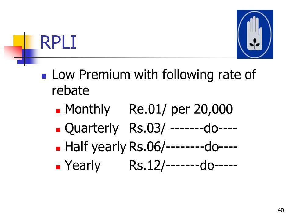 RPLI Low Premium with following rate of rebate