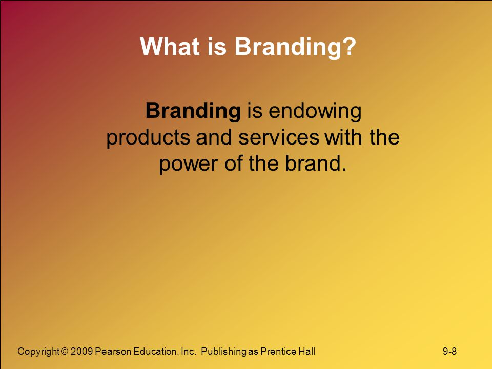 What is Branding Branding is endowing products and services with the power of the brand.