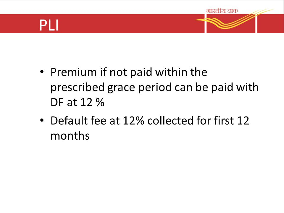 PLI Premium if not paid within the prescribed grace period can be paid with DF at 12 % Default fee at 12% collected for first 12 months.