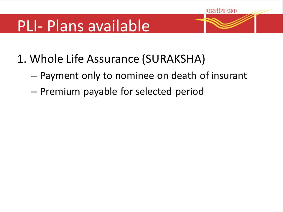PLI- Plans available 1. Whole Life Assurance (SURAKSHA)