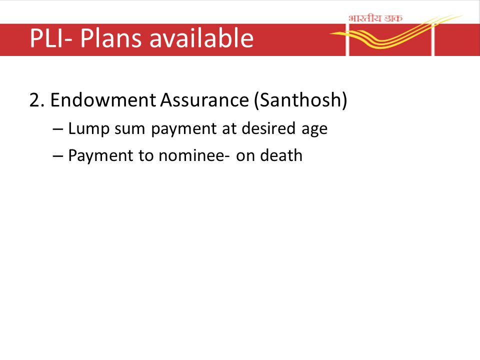 PLI- Plans available 2. Endowment Assurance (Santhosh)