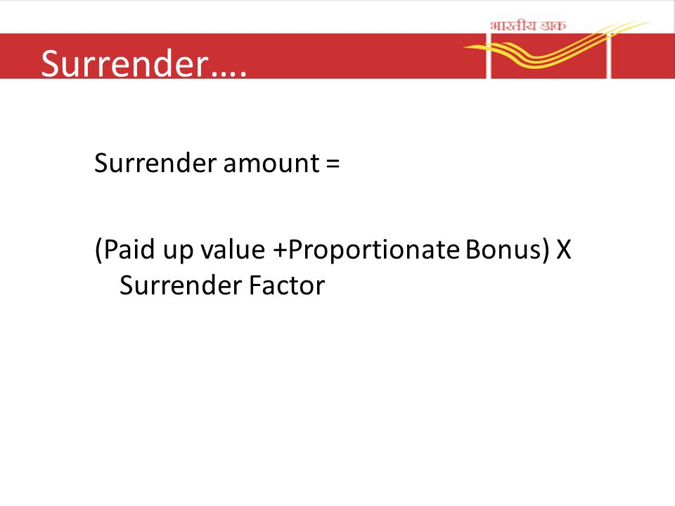 Surrender…. Surrender amount =