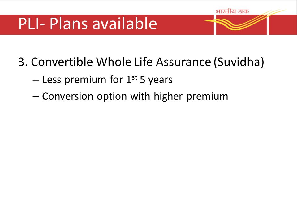 PLI- Plans available 3. Convertible Whole Life Assurance (Suvidha)