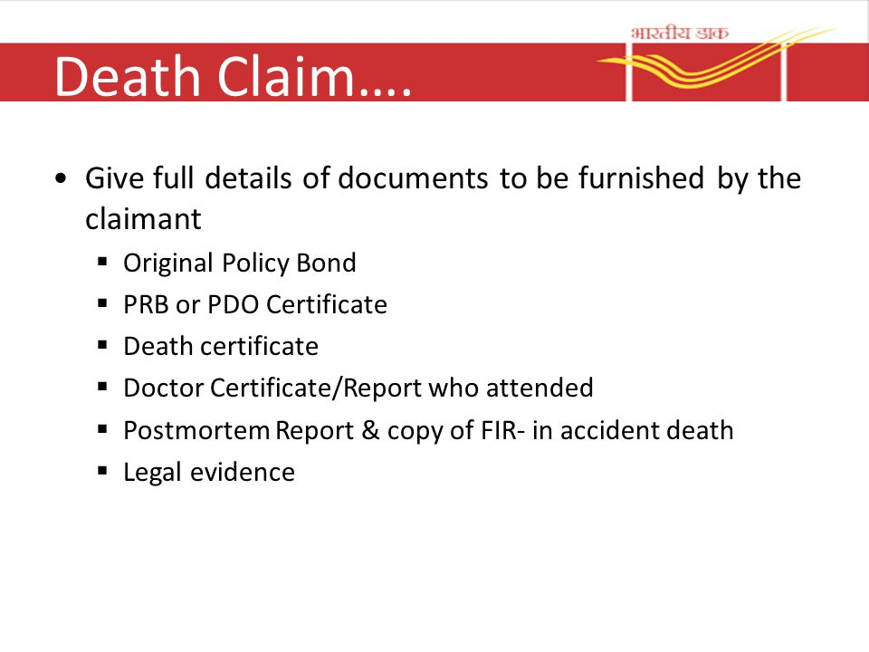 Death Claim…. Give full details of documents to be furnished by the claimant. Original Policy Bond.