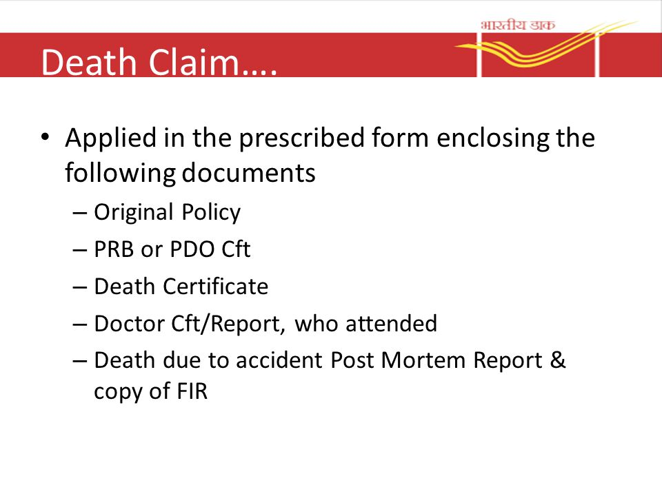Death Claim…. Applied in the prescribed form enclosing the following documents. Original Policy. PRB or PDO Cft.