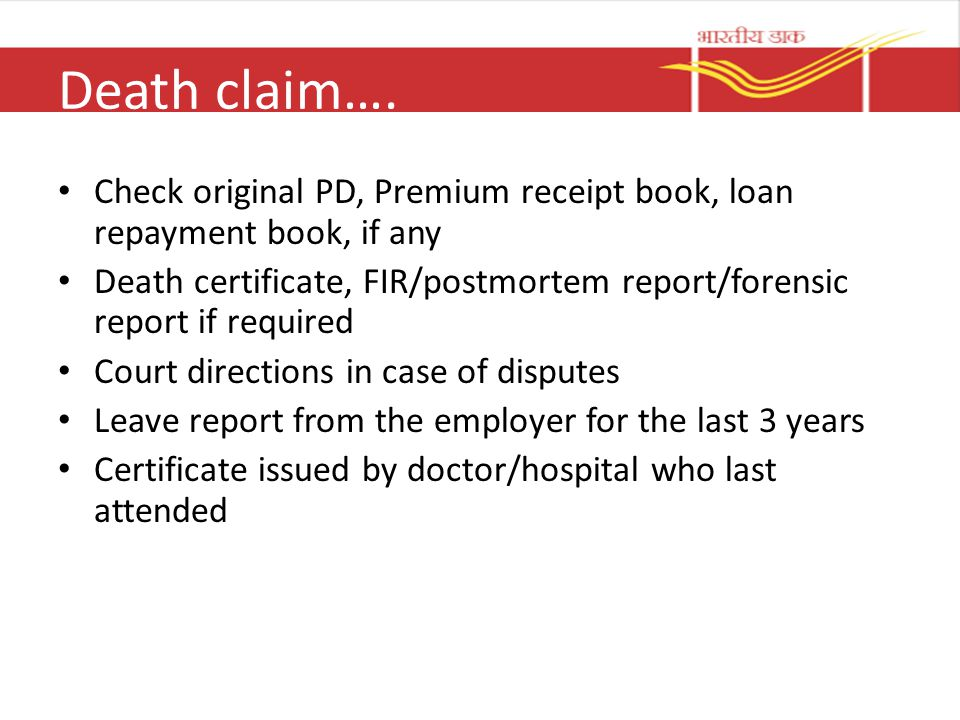 Death claim…. Check original PD, Premium receipt book, loan repayment book, if any.