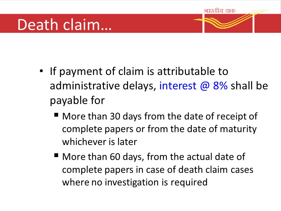 Death claim… If payment of claim is attributable to administrative delays, interest @ 8% shall be payable for.
