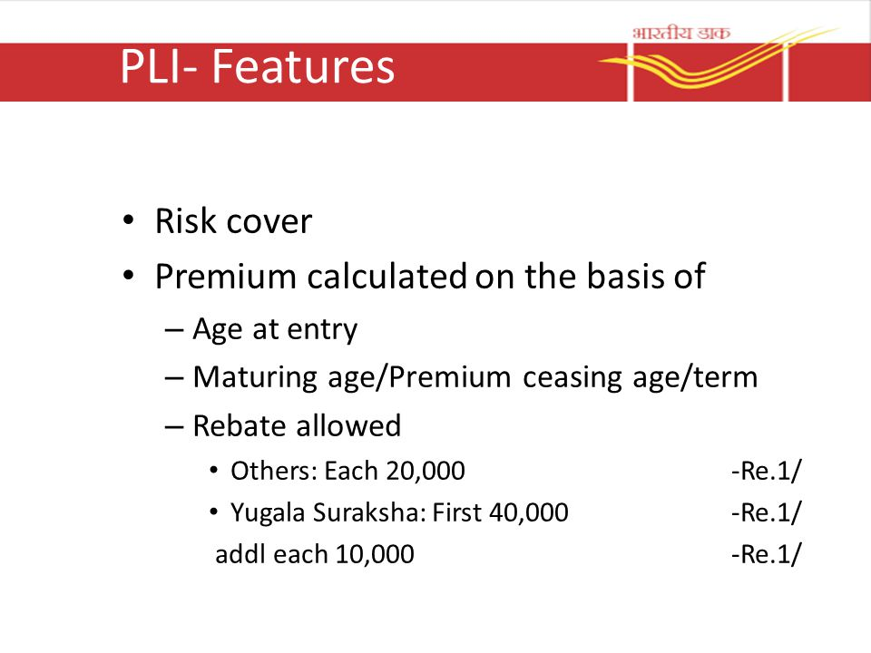 PLI- Features Risk cover Premium calculated on the basis of