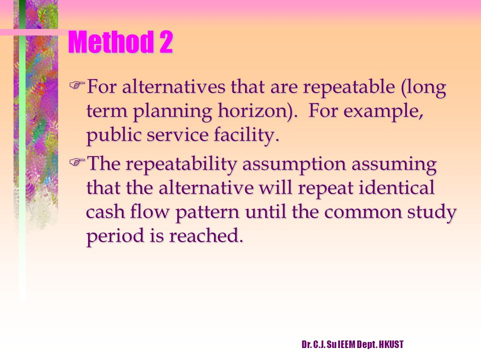 Method 2 For alternatives that are repeatable (long term planning horizon). For example, public service facility.