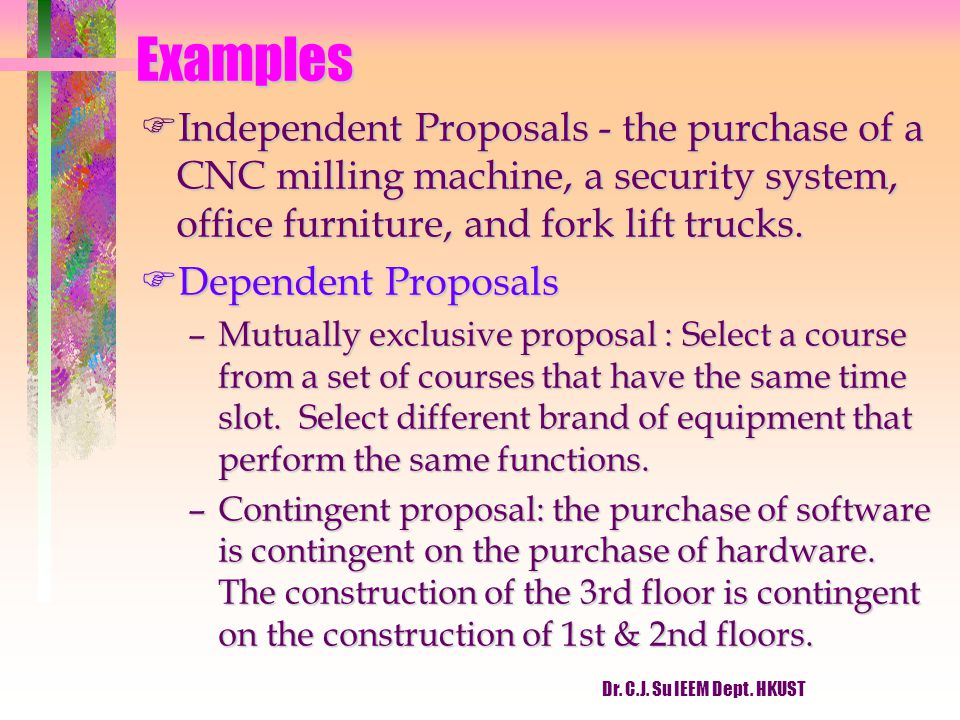 Examples Independent Proposals - the purchase of a CNC milling machine, a security system, office furniture, and fork lift trucks.
