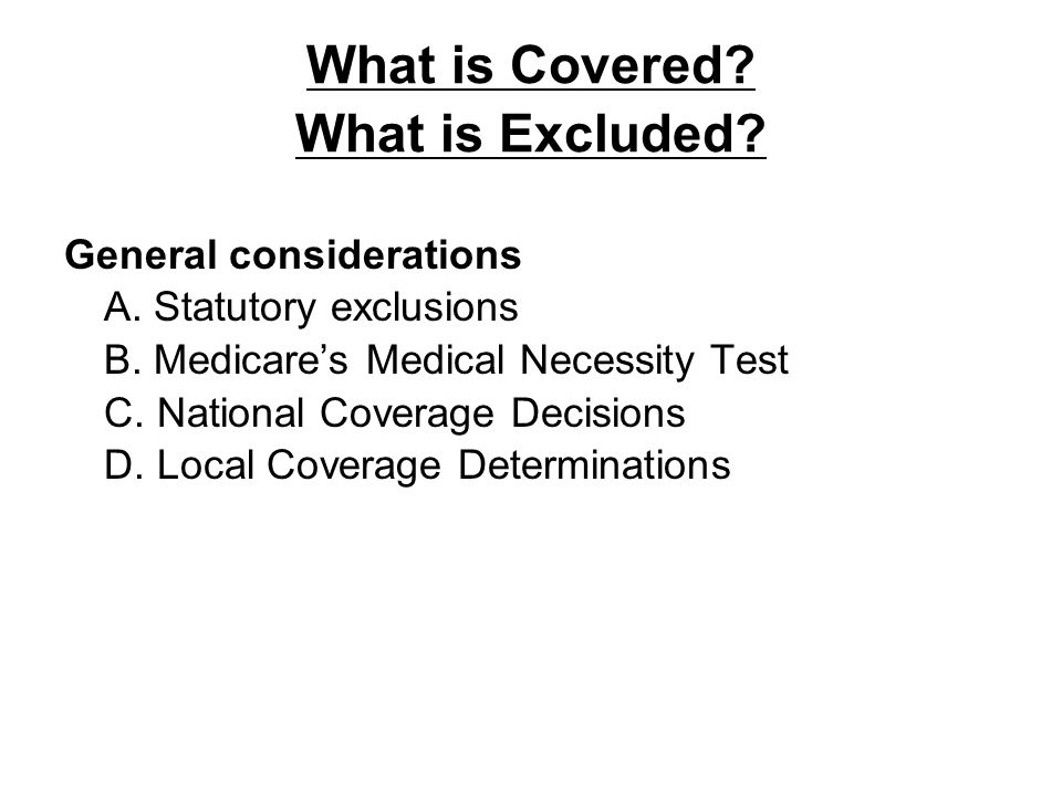 What is Covered What is Excluded