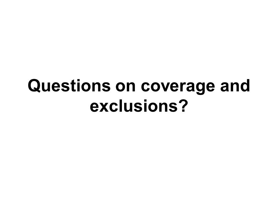 Questions on coverage and exclusions