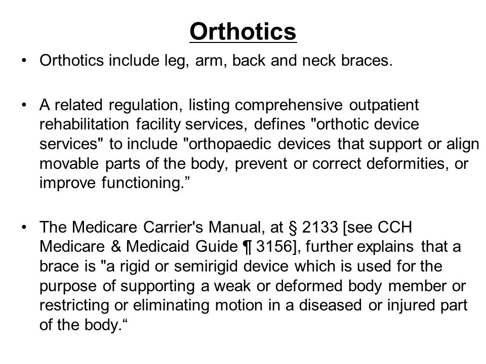 Orthotics Orthotics include leg, arm, back and neck braces.