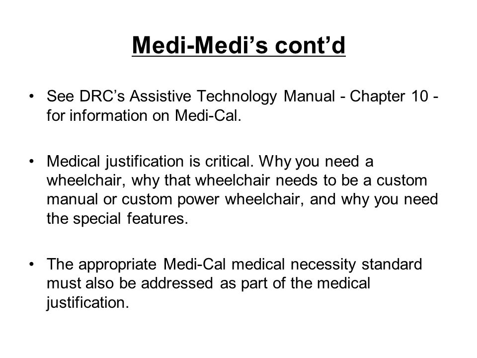 Medi-Medi's cont'dSee DRC's Assistive Technology Manual - Chapter 10 - for information on Medi-Cal.