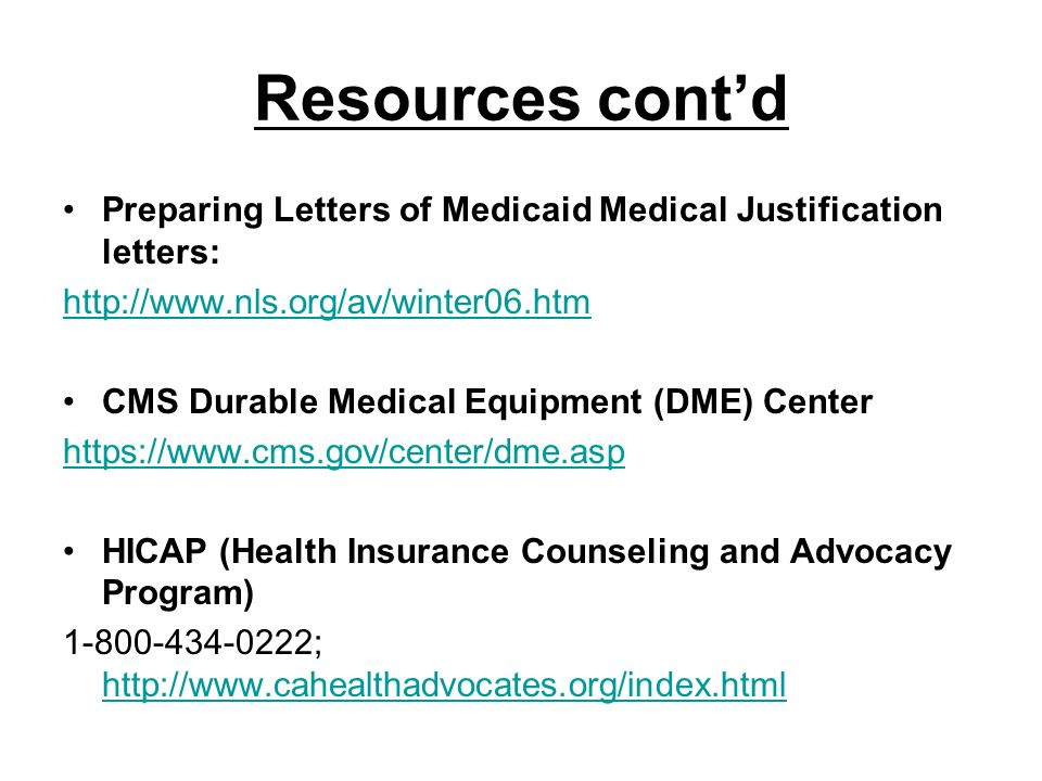 Resources cont'd Preparing Letters of Medicaid Medical Justification letters: http://www.nls.org/av/winter06.htm.