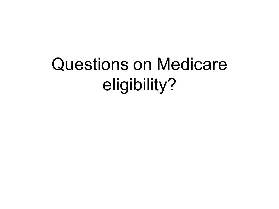 Questions on Medicare eligibility