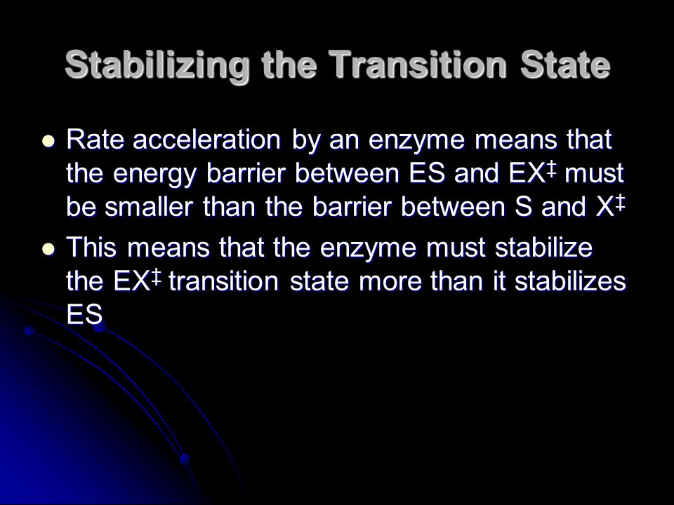 Stabilizing the Transition State