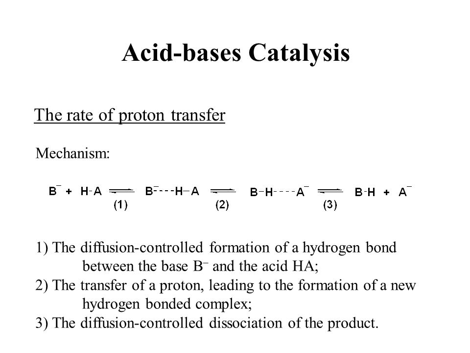 Acid-bases Catalysis The rate of proton transfer Mechanism: