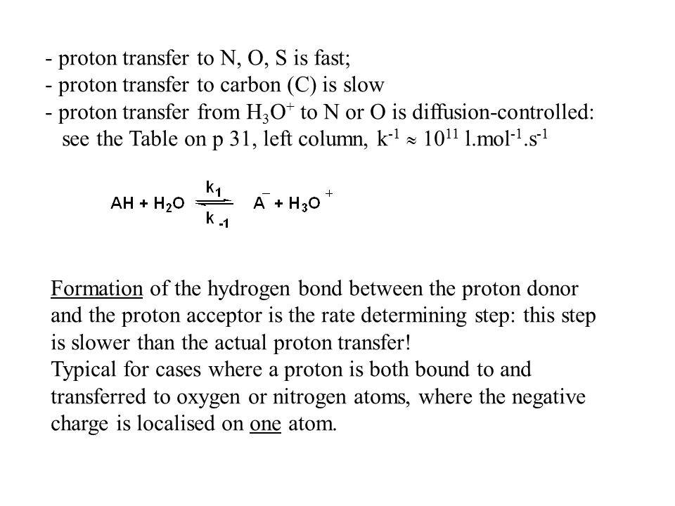 - proton transfer to N, O, S is fast;